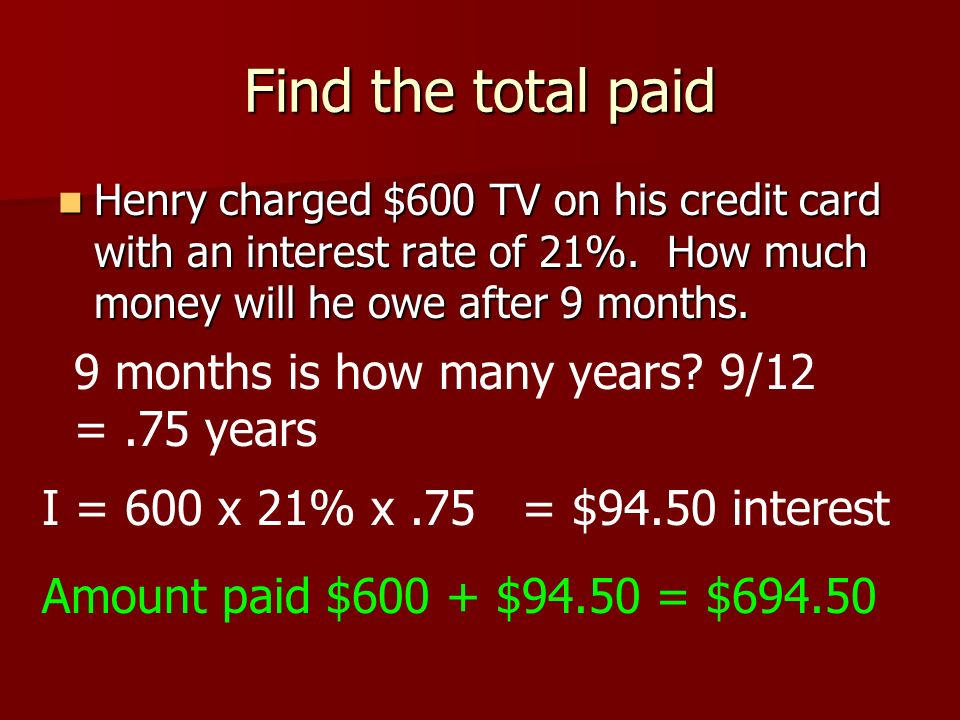 Find the total paid 9 months is how many years 9/12 = .75 years
