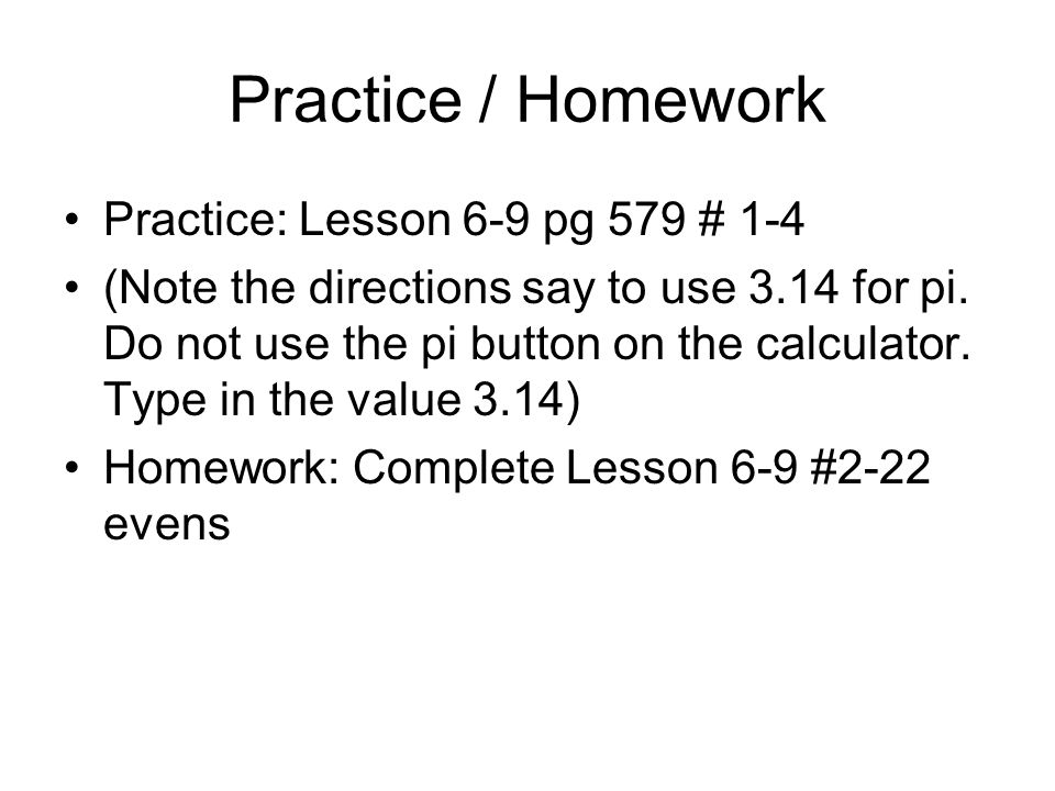 Practice / Homework Practice: Lesson 6-9 pg 579 # 1-4