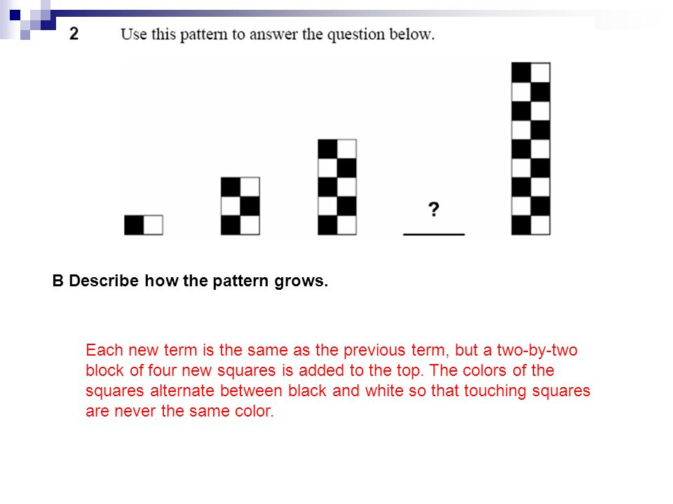B Describe how the pattern grows.