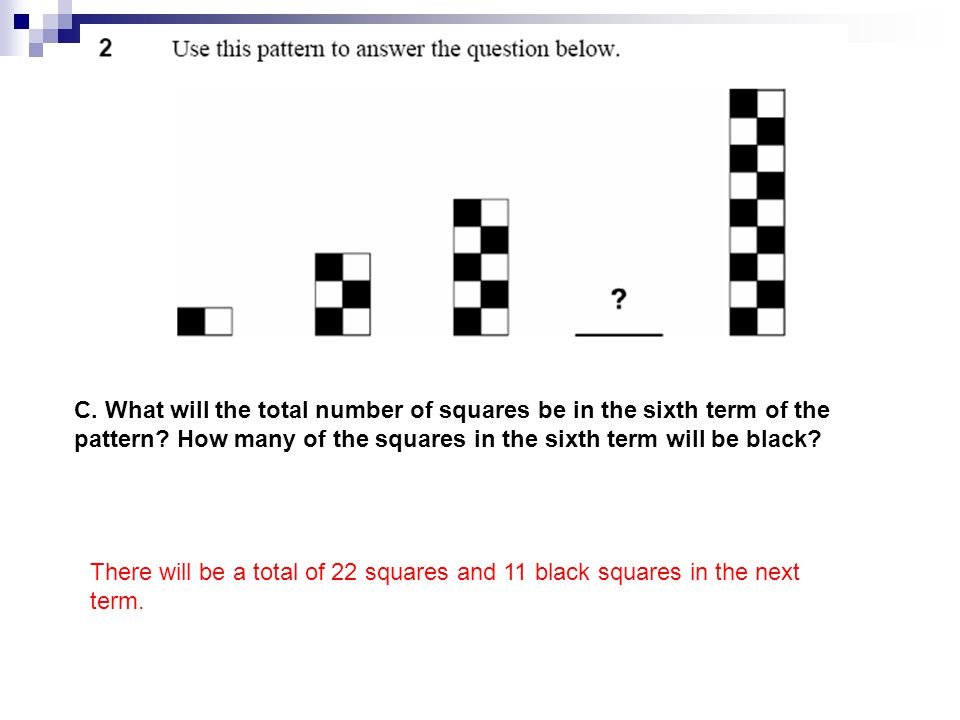 C. What will the total number of squares be in the sixth term of the pattern How many of the squares in the sixth term will be black