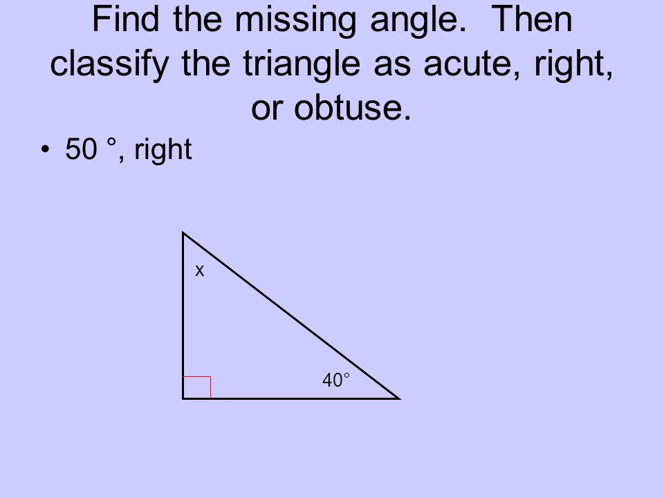 Find the missing angle. Then classify the triangle as acute, right, or obtuse.