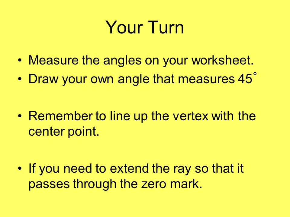 Your Turn Measure the angles on your worksheet.