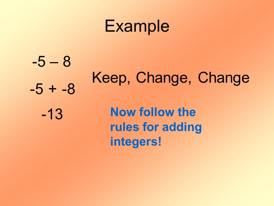 Example -5 – 8 Keep, Change, Change -5 + -8 -13