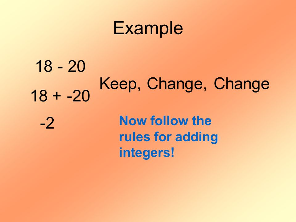 Example 18 - 20 Keep, Change, Change 18 + -20 -2