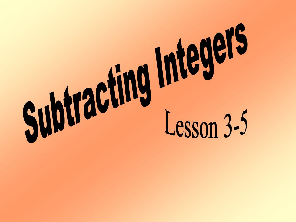 Subtracting Integers Lesson 3-5