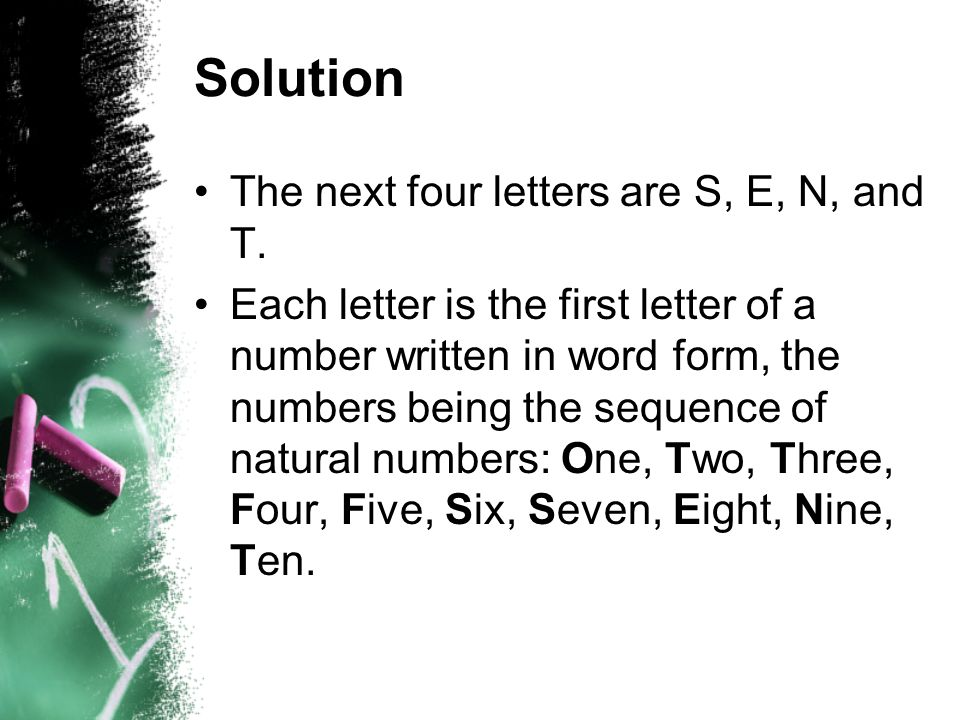 Solution The next four letters are S, E, N, and T.