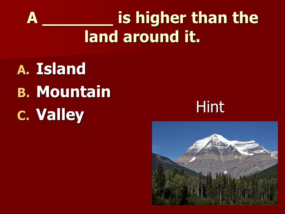 A _______ is higher than the land around it.