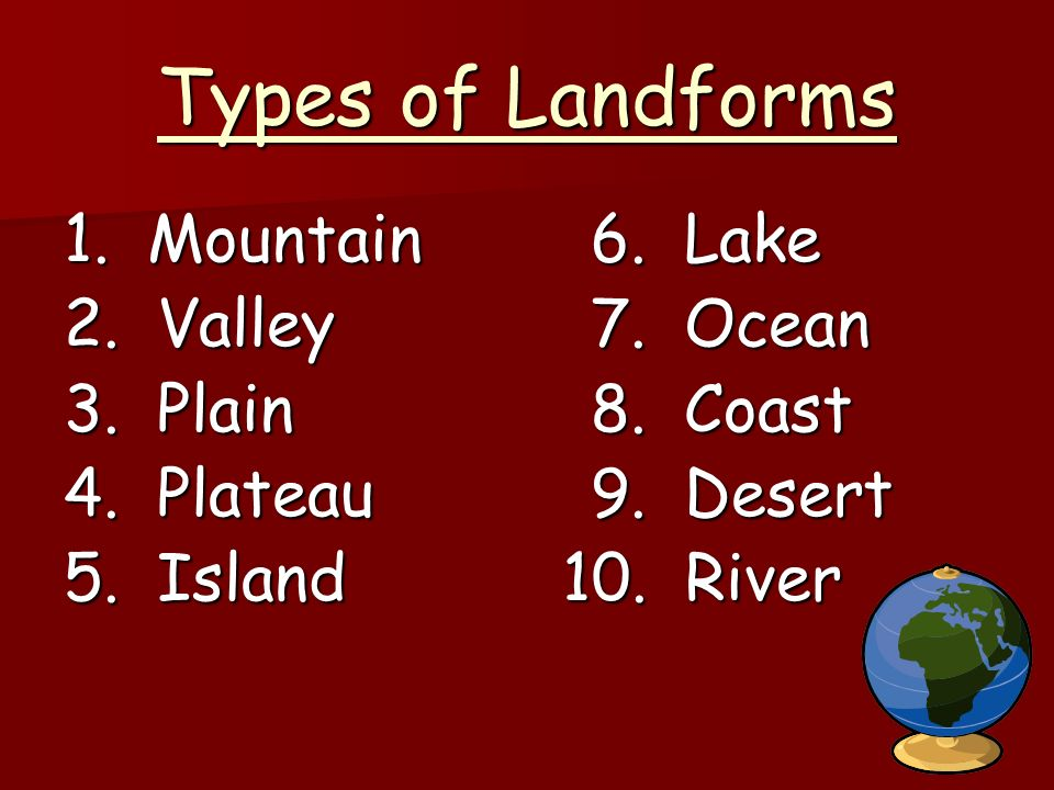 Types of Landforms 1. Mountain 6. Lake 2. Valley 7. Ocean