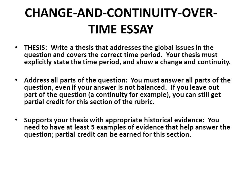 change and continuity over time essays Targeted skill: argumentation (e2 and e3) and continuity and change (d3 and d4) continuity and change over time 1 point describes historical continuity and change over time 1 point explains the reasons for historical continuity and change over time 0 points does not describe historical continuity and change.