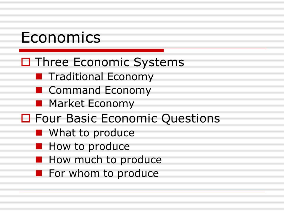 Economics Three Economic Systems Four Basic Economic Questions