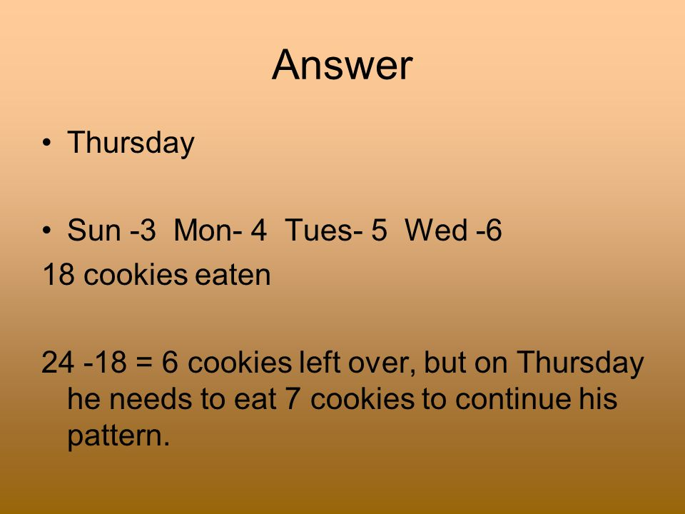 Answer Thursday Sun -3 Mon- 4 Tues- 5 Wed -6 18 cookies eaten