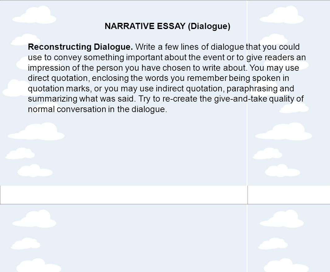 narrative essay with dialogue Start with focusing on both the key points of information to be conveyed as well as the many details which make the narrative essay dialogue in the essay.
