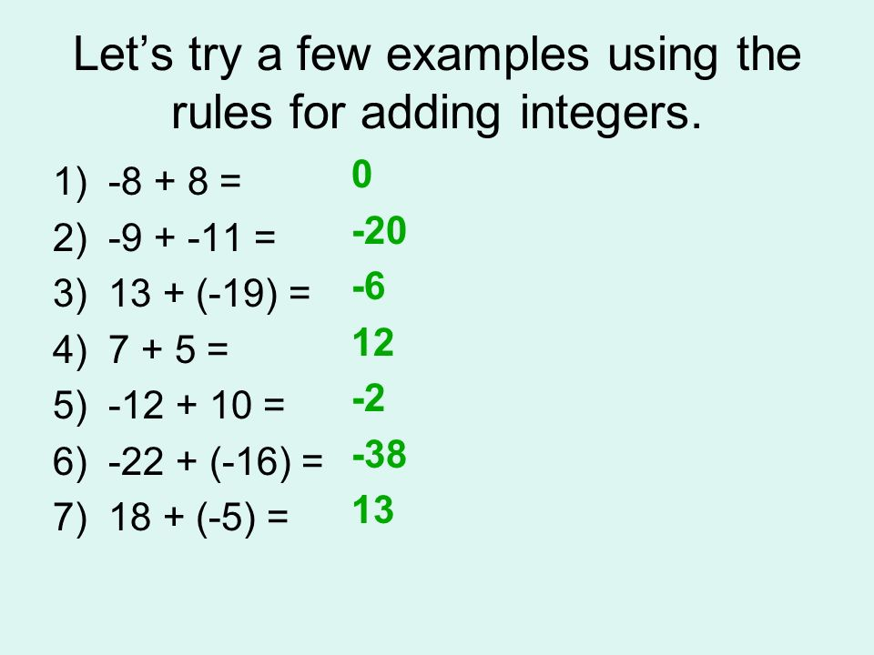 Let's try a few examples using the rules for adding integers.