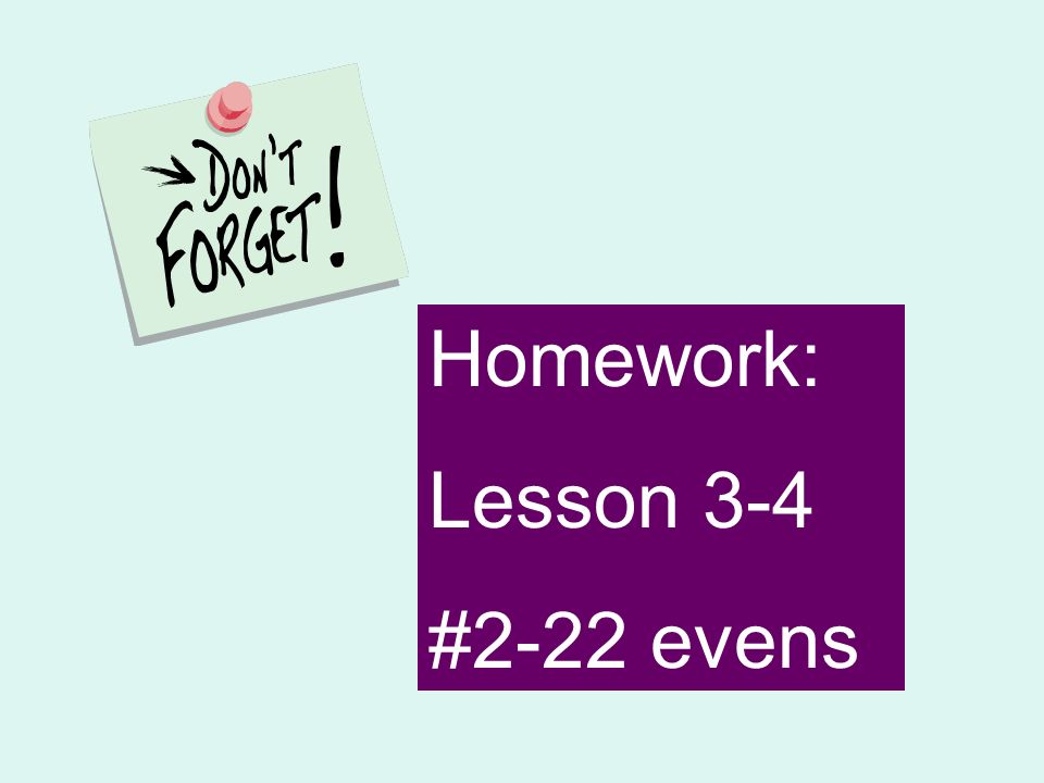 Homework: Lesson 3-4 #2-22 evens