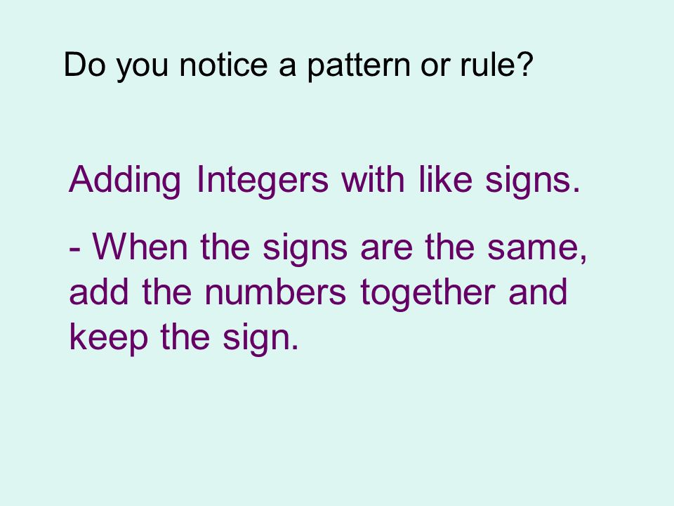 Adding Integers with like signs.