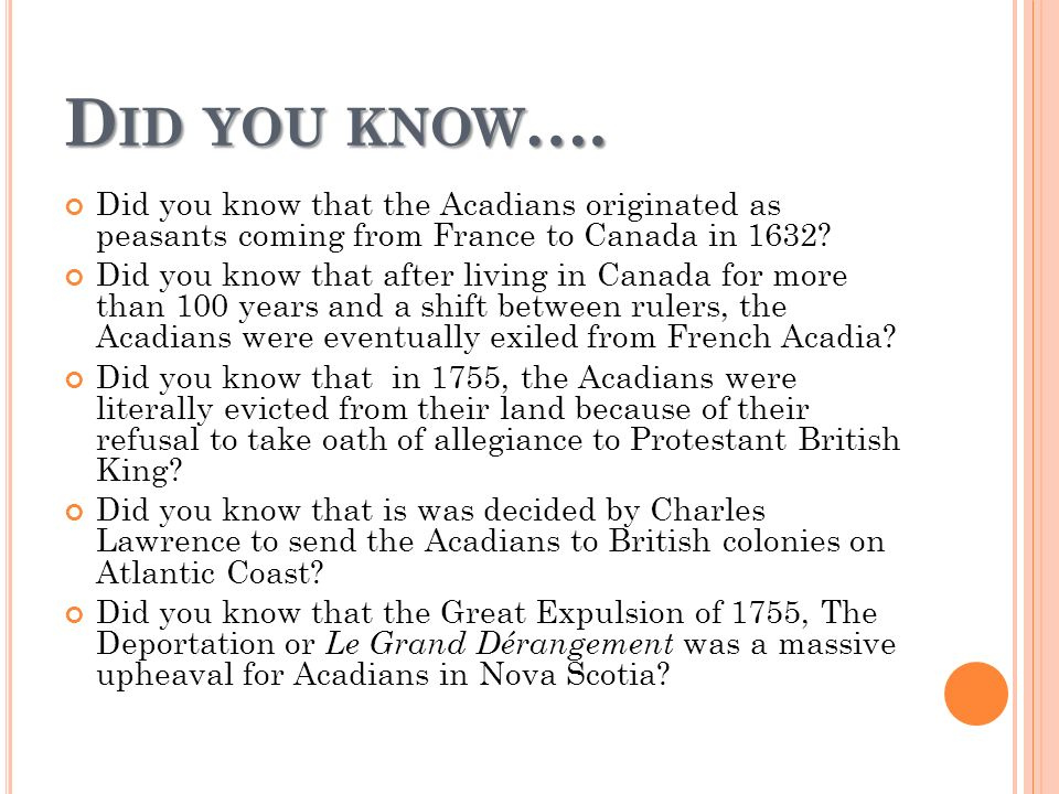 Did you know…. Did you know that the Acadians originated as peasants coming from France to Canada in 1632