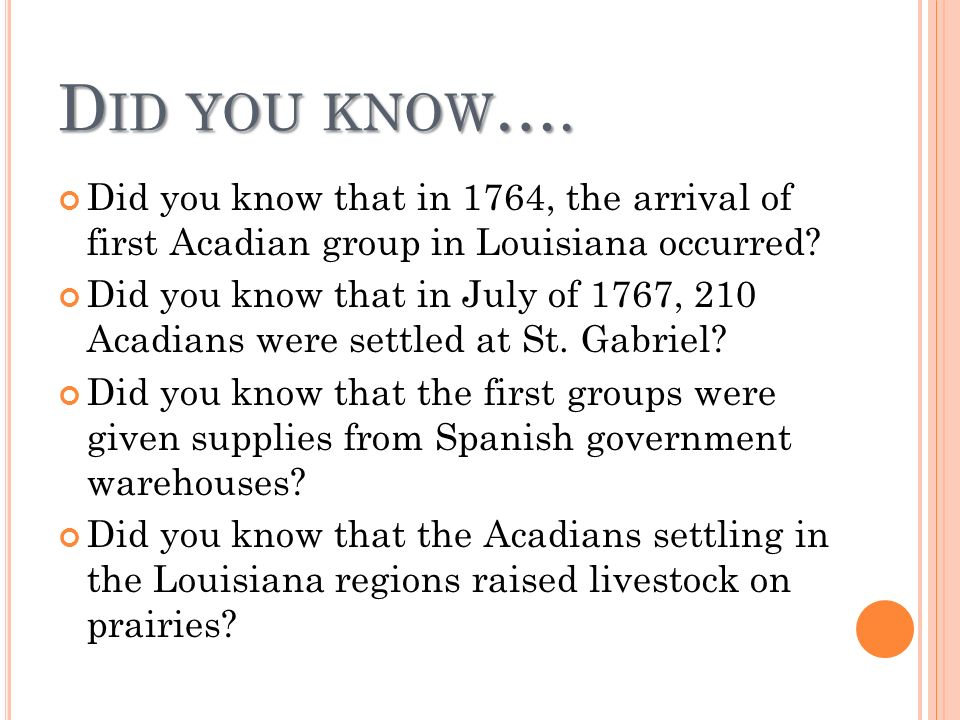 Did you know…. Did you know that in 1764, the arrival of first Acadian group in Louisiana occurred