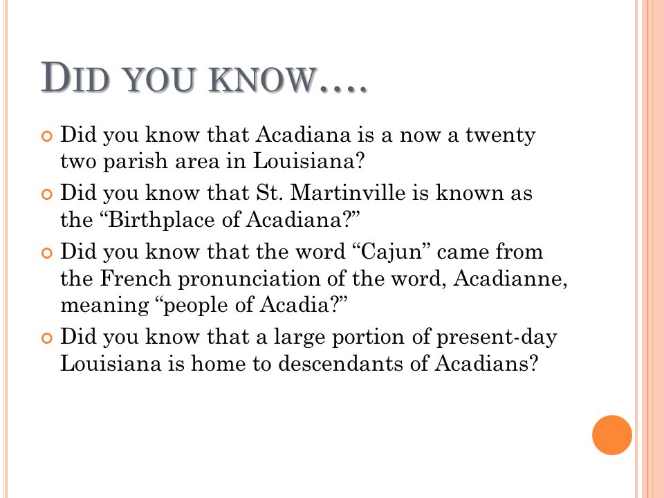 Did you know…. Did you know that Acadiana is a now a twenty two parish area in Louisiana