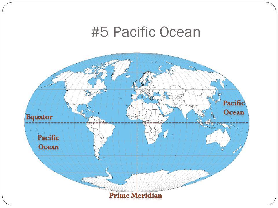 #5 Pacific Ocean Pacific Ocean Equator Pacific Ocean Prime Meridian