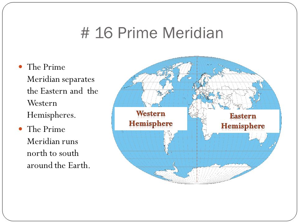 # 16 Prime Meridian The Prime Meridian separates the Eastern and the Western Hemispheres.