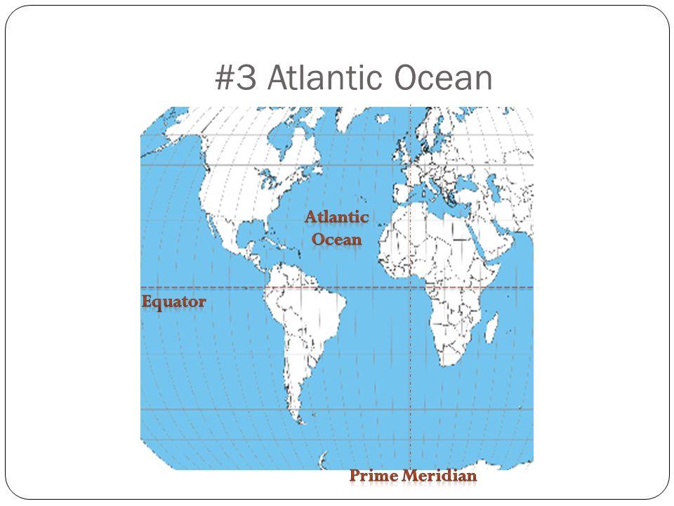#3 Atlantic Ocean Atlantic Ocean Equator Prime Meridian