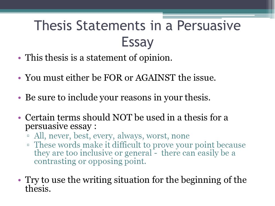 opinion statement persuasive essay Give the reasons for your opinion, idea, belief, etc for that reason, the argumentative essay attempts to be highly persuasive and logical for example thesis statement in argumentative essays the argumentative thesis takes.