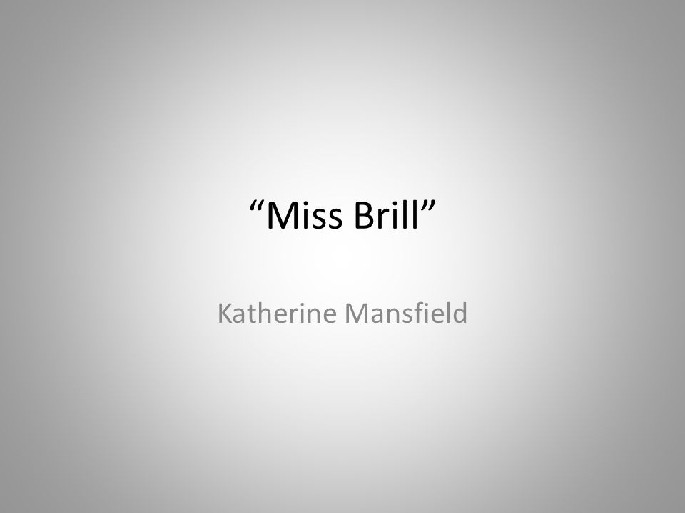 "katherine mansfields miss brill Summary of katherine mansfield's ""miss brill"" summary of katherine mansfield's ""miss brill."