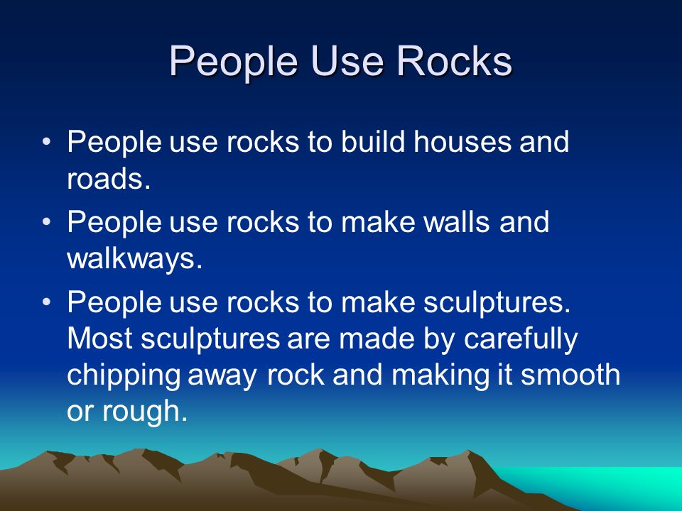 People Use Rocks People use rocks to build houses and roads.
