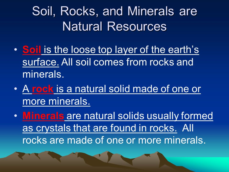 Soil, Rocks, and Minerals are Natural Resources