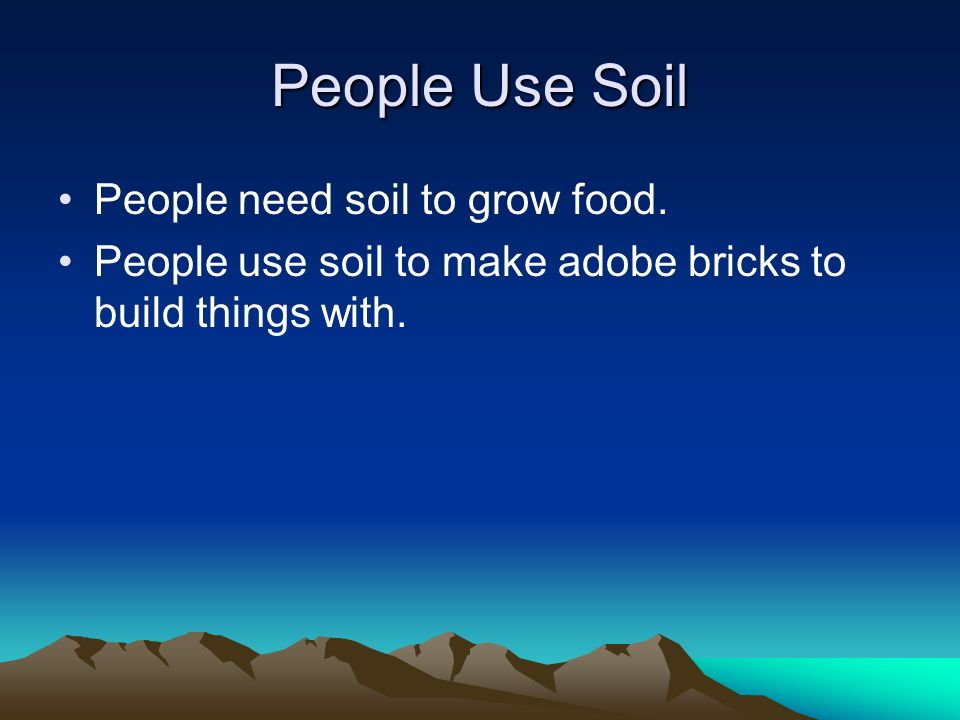 People Use Soil People need soil to grow food.