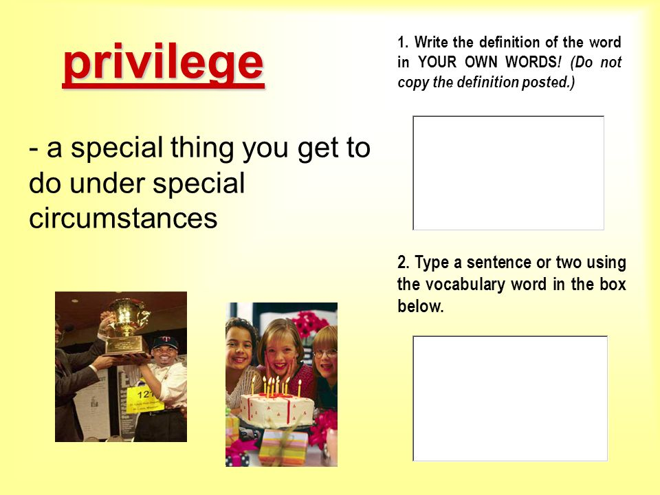 privilege - a special thing you get to do under special circumstances