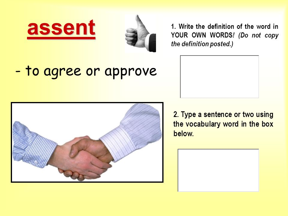 assent - to agree or approve