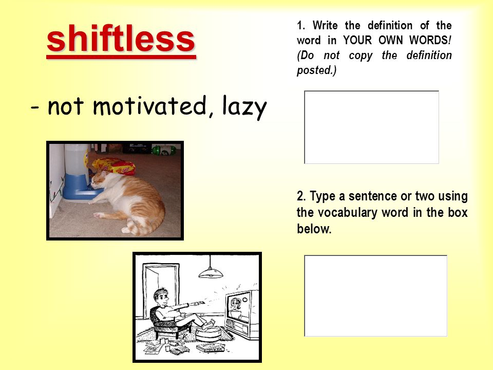 shiftless - not motivated, lazy