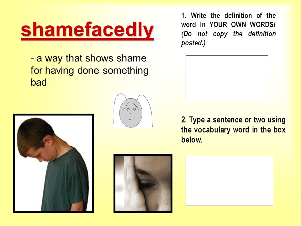 shamefacedly - a way that shows shame for having done something bad