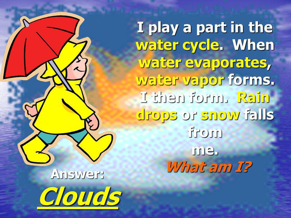 Answer: Clouds