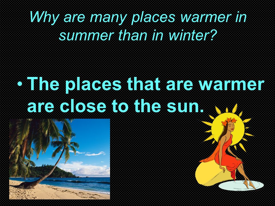 Why are many places warmer in summer than in winter
