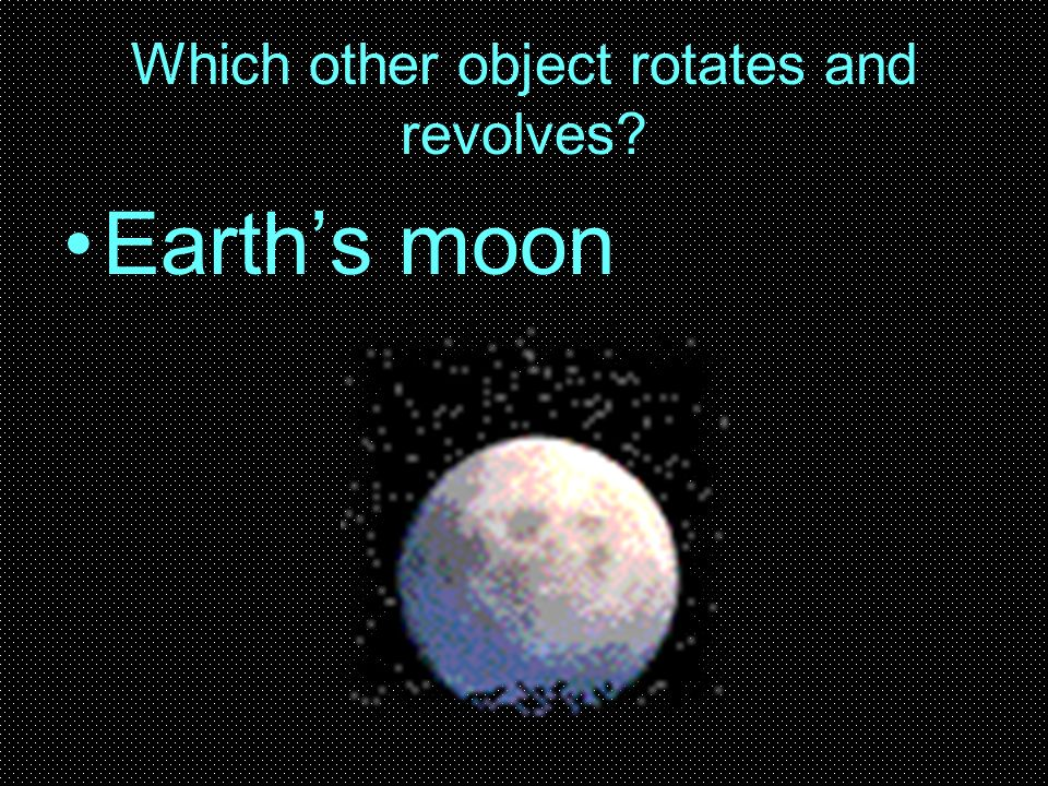 Which other object rotates and revolves