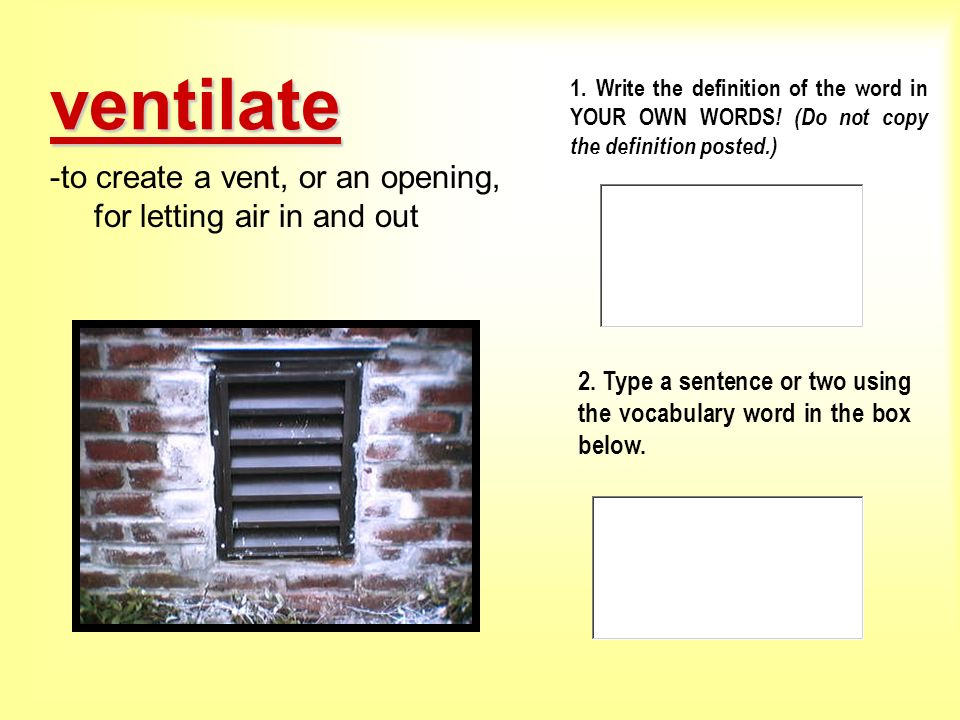 ventilate to create a vent, or an opening, for letting air in and out