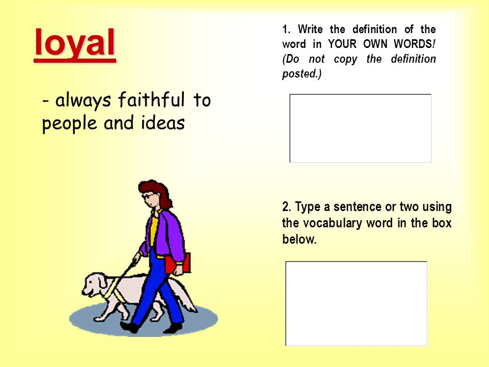 loyal - always faithful to people and ideas