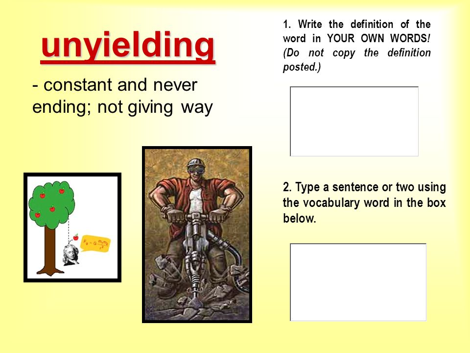 unyielding - constant and never ending; not giving way