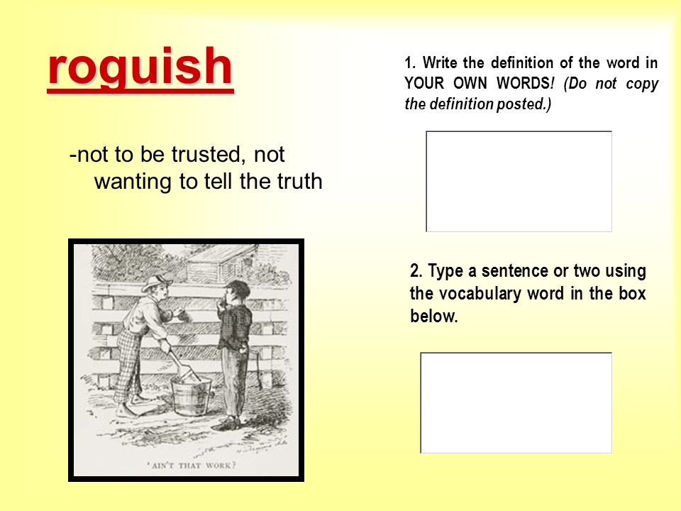 roguish not to be trusted, not wanting to tell the truth