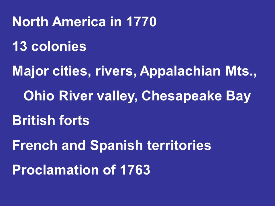 North America in 1770 13 colonies. Major cities, rivers, Appalachian Mts., Ohio River valley, Chesapeake Bay.