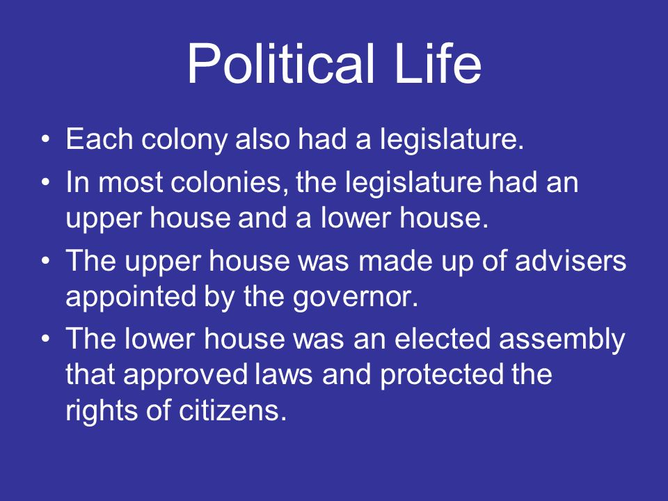 Political Life Each colony also had a legislature.