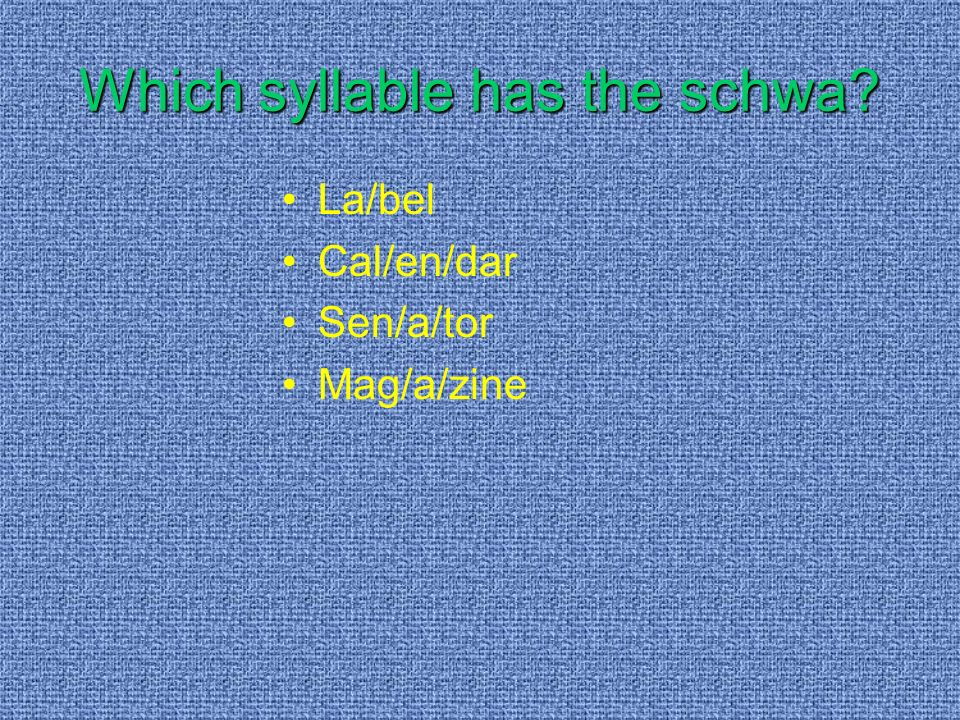 Which syllable has the schwa