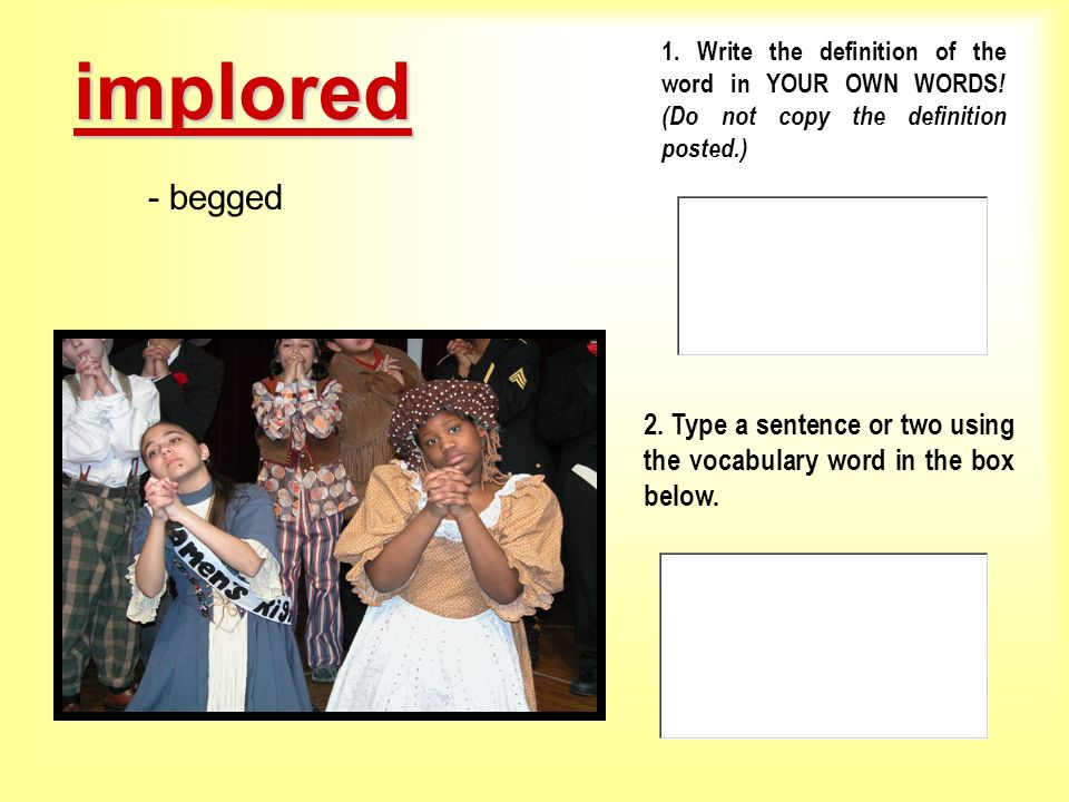 implored1. Write the definition of the word in YOUR OWN WORDS! (Do not copy the definition posted.)