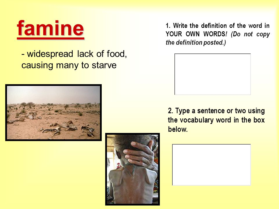 famine - widespread lack of food, causing many to starve