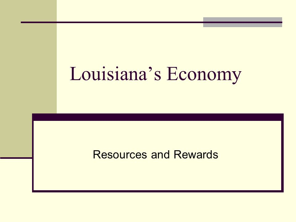 Louisiana's Economy Resources and Rewards