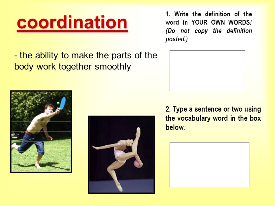 coordination 1. Write the definition of the word in YOUR OWN WORDS! (Do not copy the definition posted.)