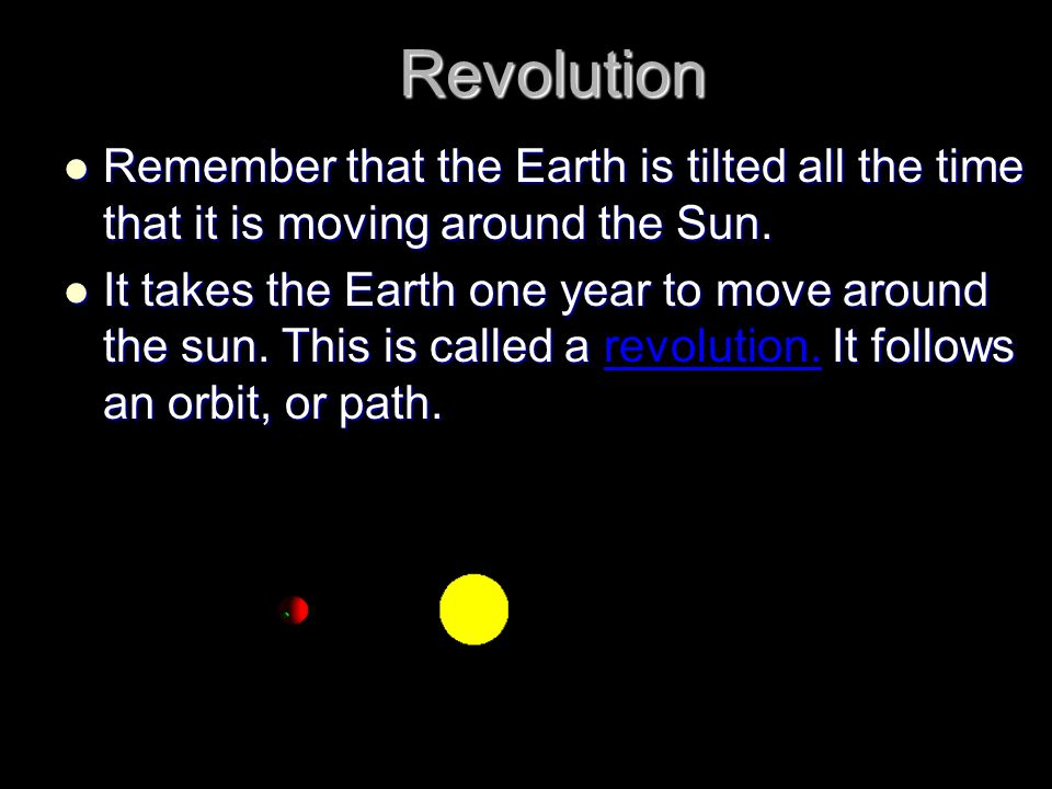 Revolution Remember that the Earth is tilted all the time that it is moving around the Sun.