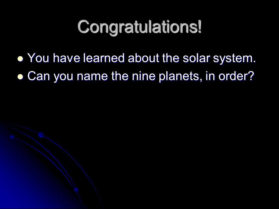 Congratulations! You have learned about the solar system.
